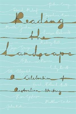 Reading the Landscape: A Celebration of Australian Writing: (UQP's 70th Anniversary Anthology) by Bernadette Brennan