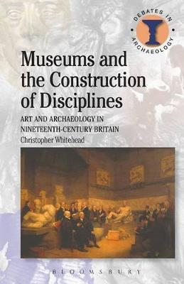 Museums and the Construction of Disciplines by Christopher Whitehead