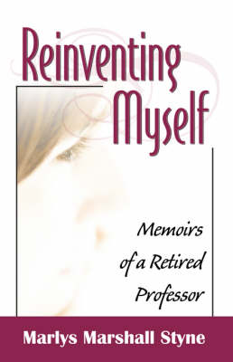 Reinventing Myself: Memoirs of a Retired Professor by Marlys Marshall Styne