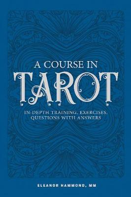 Course in Tarot: In-Depth Training, Exercises, Questions with Answers book