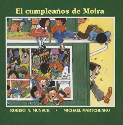El Cumpleanos de Moira/Moira's Birthday by Robert N Munsch