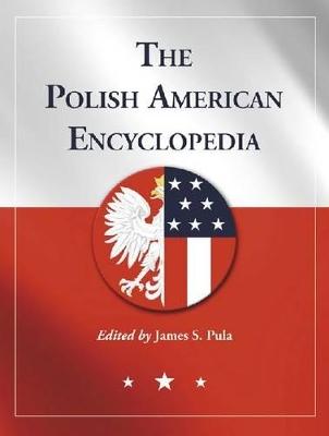 The Polish American Encyclopedia by James S. Pula