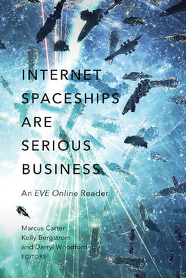 Internet Spaceships Are Serious Business by Marcus Carter