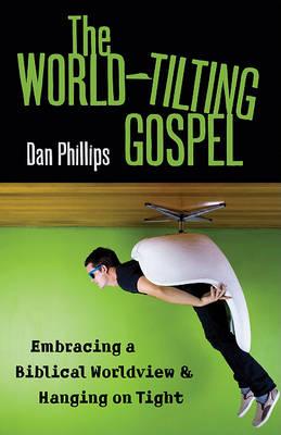 World-Tilting Gospel by Dan Phillips