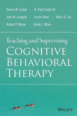 Teaching and Supervising Cognitive Behavioral Therapy by Donna M. Sudak