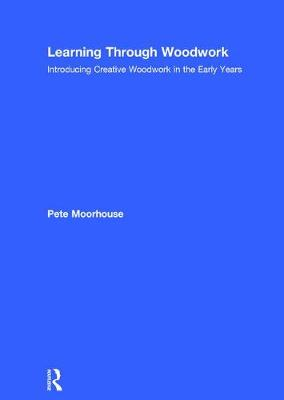 Learning Through Woodwork by Pete Moorhouse