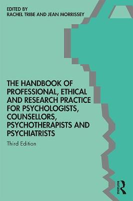The Handbook of Professional Ethical and Research Practice for Psychologists, Counsellors, Psychotherapists and Psychiatrists by Rachel Tribe