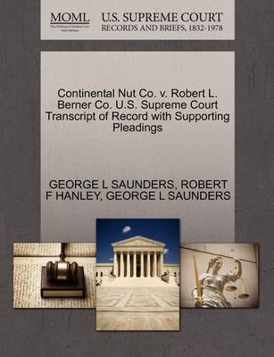 Continental Nut Co. V. Robert L. Berner Co. U.S. Supreme Court Transcript of Record with Supporting Pleadings by George L Saunders