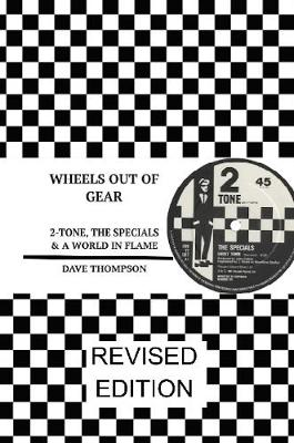 Wheels Out of Gear: 2-Tone, the Specials & a World in Flame (Revised Edition) by Dave Thompson