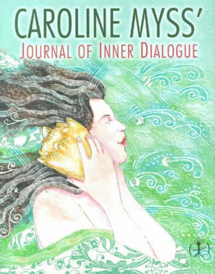 Journal of Inner Dialogue by Caroline Myss