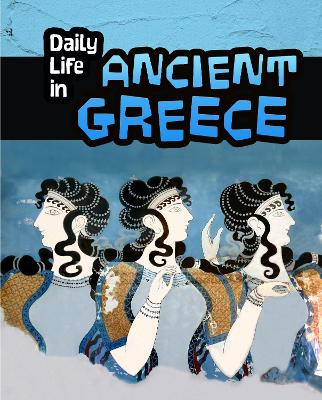 Daily Life in Ancient Greece by Don Nardo