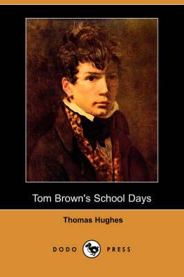 Tom Brown's School Days (Dodo Press) by Thomas Hughes