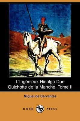 L'Ingenieux Hidalgo Don Quichotte de La Manche, Tome II (Dodo Press) by Miguel de Cervantes Saavedra
