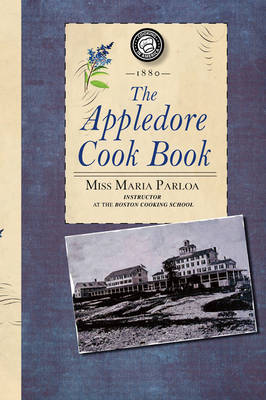 Appledore Cook Book: Containing Practical Receipts for Plain and Rich Cooking by Maria Parloa