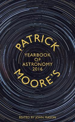 Patrick Moore's Yearbook of Astronomy 2016 by CBE, DSc, FRAS, Sir Patrick Moore