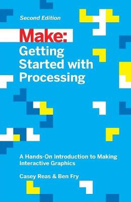 Getting Started with Processing, 2E by Casey Reas