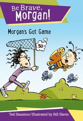 Morgan's Got Game by Ted Staunton