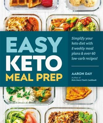 Easy Keto Meal Prep: Simplify Your Keto Diet with 8 Weekly Meal Plans and More than 60 Recipes by Aaron Day