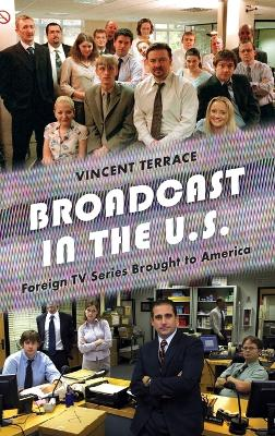Broadcast in the U.S.: Foreign TV Series Brought to America book