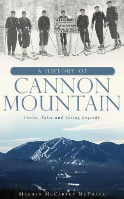A History of Cannon Mountain by Meghan McCarthy McPhaul