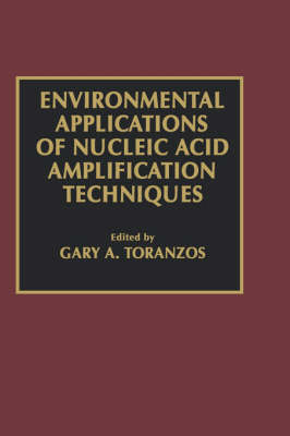 Environmental Applications of Nucleic Acid Amplification Technology by Gary A. Toranzos