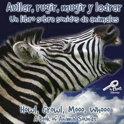 Aullar, Rugir, Mugir Y Ladrar: Howl, Growl, Mooo, Whooo by Molly Carroll