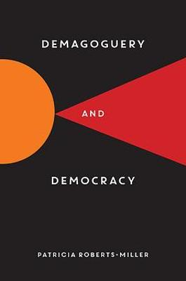 Demagoguery and Democracy by Patricia Roberts-Miller