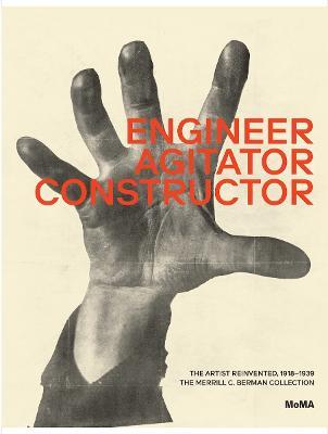 Engineer, Agitator, Constructor: The Artist Reinvented by Jodi Hauptman