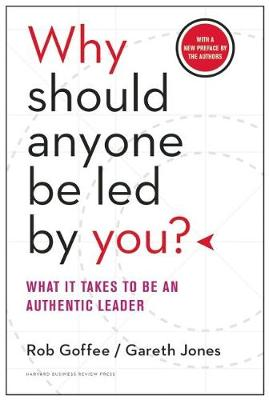 Why Should Anyone Be Led by You? With a New Preface by the Authors by Rob Goffee