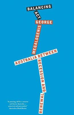 Balancing Act: Australia Between Recession and Renewal by George Megalogenis