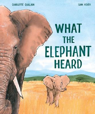What the Elephant Heard by Charlotte Guillain