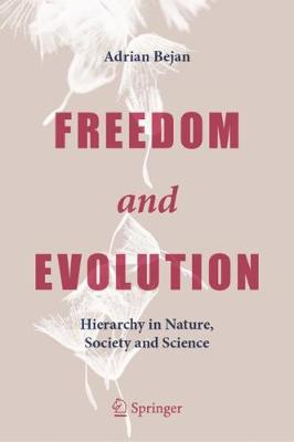 Freedom and Evolution: Hierarchy in Nature, Society and Science by Adrian Bejan