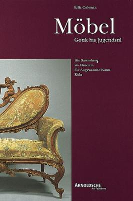 Furniture: Gothic to Art Nouveau: The Collection in the Museum fur Angewandte Kunst Koln by Edla Colsman