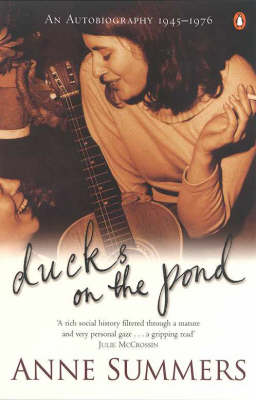 Ducks on the Pond: An Autobiography 1945-1976 by Anne Summers