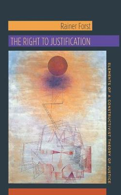 The Right to Justification by Rainer Forst