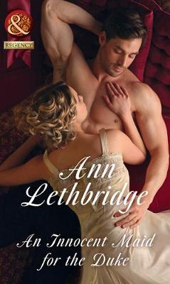 An Innocent Maid For The Duke by Ann Lethbridge