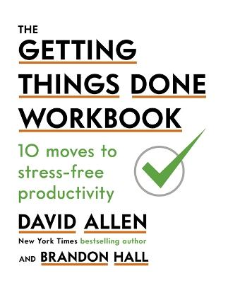 The Getting Things Done Workbook: 10 Moves to Stress-Free Productivity by David Allen