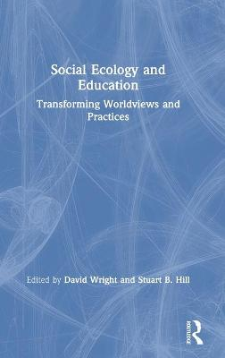 Social Ecology and Education: Transforming Worldviews and Practices by David Wright