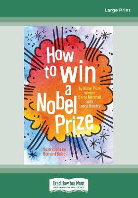 How to Win a Nobel Prize by Barry Marshall And Lorna Hendry