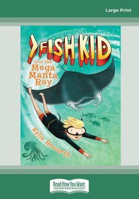 Fish Kid and the Mega Manta Ray by Kylie Howarth