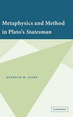 Metaphysics and Method in Plato's Statesman by Kenneth M. Sayre