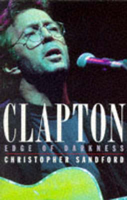 Clapton: Edge of Darkness by Christopher Sandford