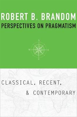 Perspectives on Pragmatism by Robert B. Brandom