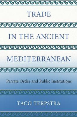 Trade in the Ancient Mediterranean: Private Order and Public Institutions book