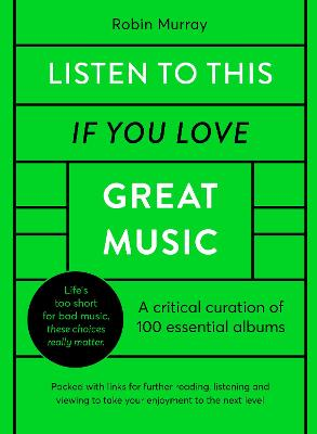 Listen to This If You Love Great Music: 100 essential albums that really matter book