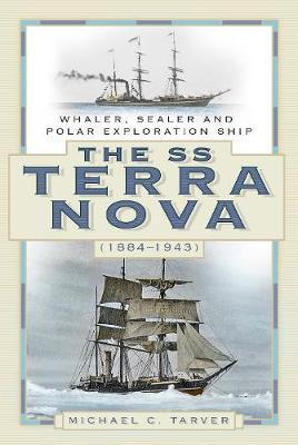 The SS Terra Nova (1884-1943): Whaler, Sealer and Polar Exploration Ship by Michael C. Tarver