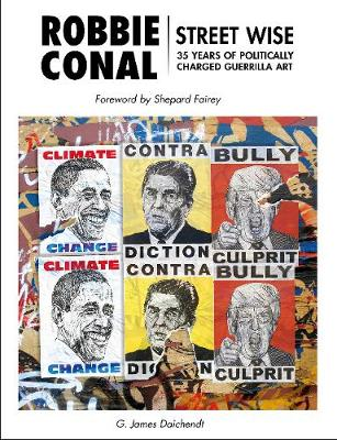 Robbie Conal: Street Wise: 35 Years of Politically Charged Guerrilla Art book