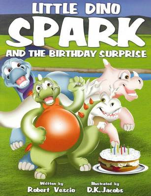 Little Dino Spark and the Birthday Surprise by Robert Vescio