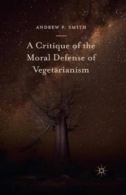A Critique of the Moral Defense of Vegetarianism by Andrew F. Smith
