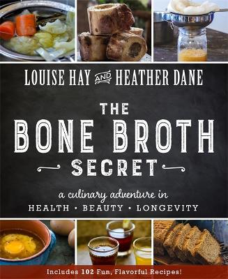 The Bone Broth Secret by Louise Hay